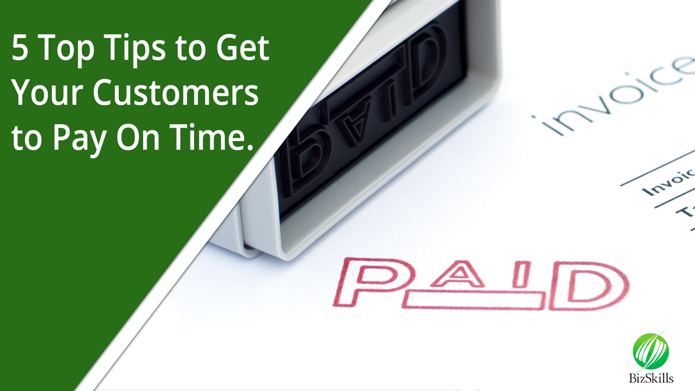 5 Top Tips To Get Your Customers To Pay On Time